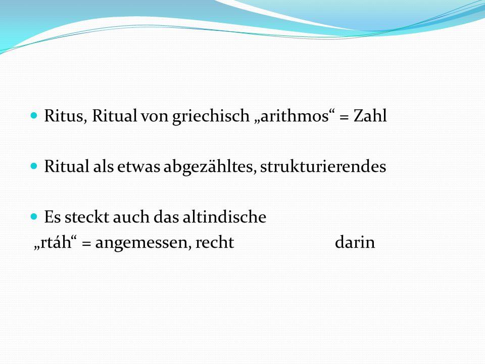 """Ritus, Ritual von griechisch """"arithmos = Zahl Ritual als etwas abgezähltes, strukturierendes Es steckt auch das altindische """"rtáh = angemessen, recht darin"""