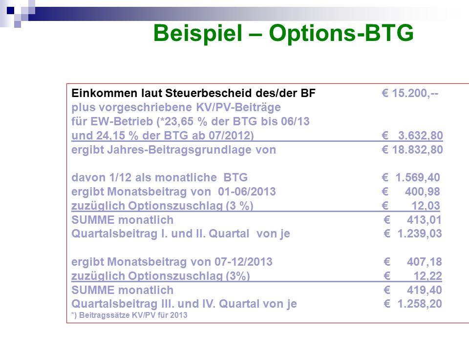 Beispiel – Options-BTG Einkommen laut Steuerbescheid des/der BF € 15.200,-- plus vorgeschriebene KV/PV-Beiträge für EW-Betrieb (*23,65 % der BTG bis 0