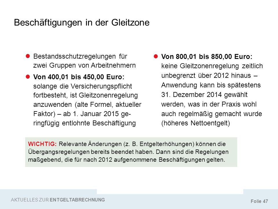 Folie 47 Beschäftigungen in der Gleitzone AKTUELLES ZUR ENTGELTABRECHNUNG Bestandsschutzregelungen für zwei Gruppen von Arbeitnehmern Von 400,01 bis 4