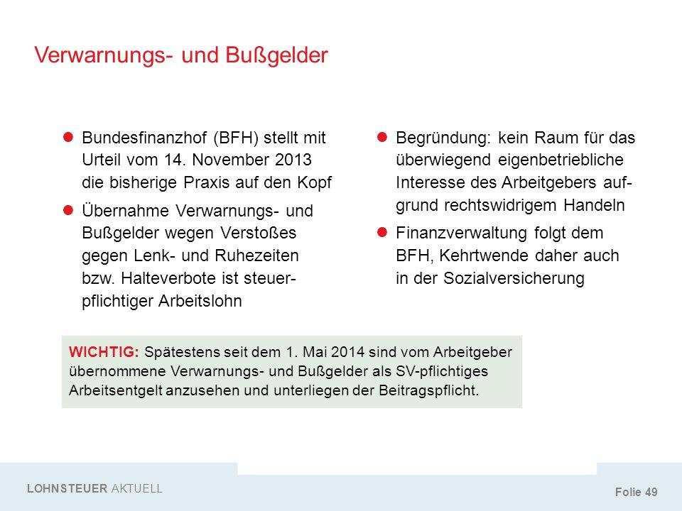 Folie 49 Verwarnungs- und Bußgelder LOHNSTEUER AKTUELL Bundesfinanzhof (BFH) stellt mit Urteil vom 14. November 2013 die bisherige Praxis auf den Kopf