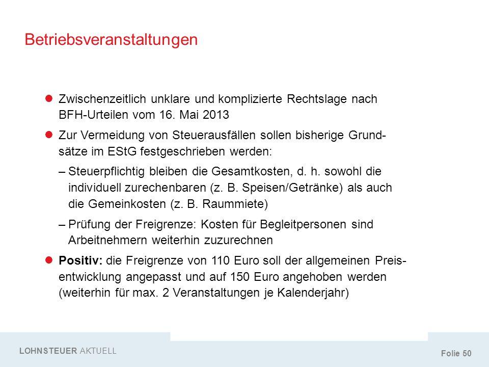 Folie 50 Betriebsveranstaltungen LOHNSTEUER AKTUELL Zwischenzeitlich unklare und komplizierte Rechtslage nach BFH-Urteilen vom 16. Mai 2013 Zur Vermei