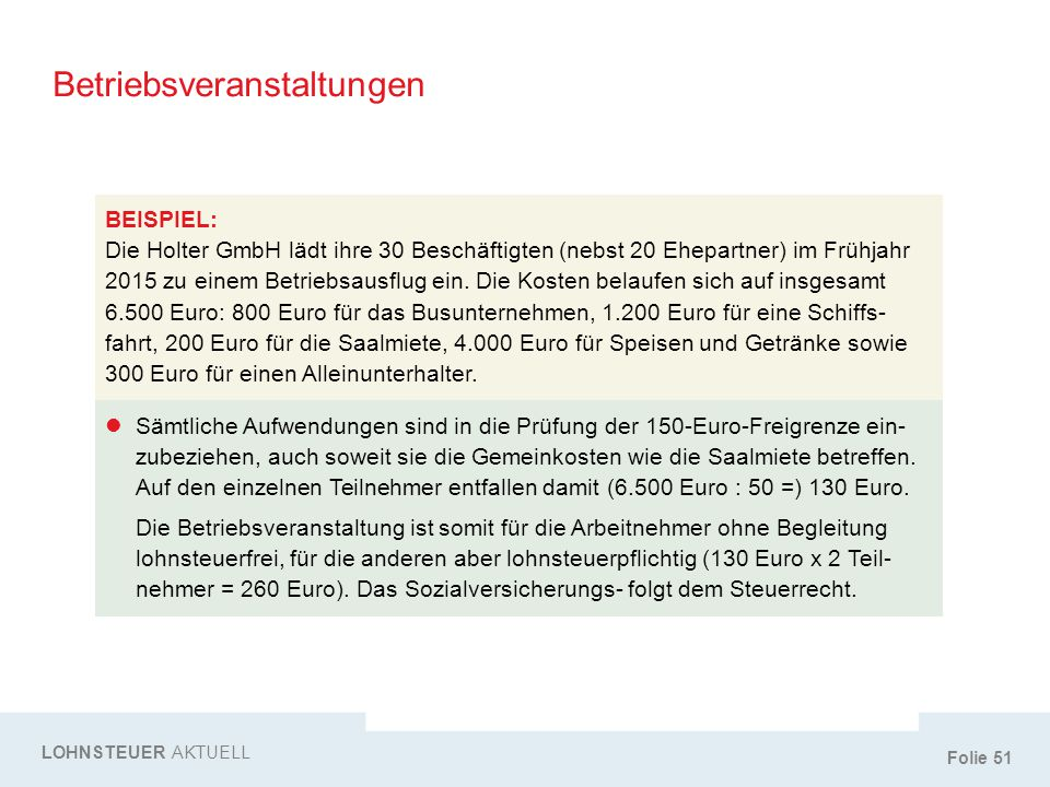 Folie 51 Betriebsveranstaltungen LOHNSTEUER AKTUELL BEISPIEL: Die Holter GmbH lädt ihre 30 Beschäftigten (nebst 20 Ehepartner) im Frühjahr 2015 zu ein