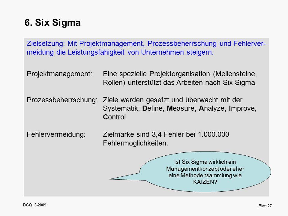 DGQ 6-2009 Blatt 27 6. Six Sigma Zielsetzung: Mit Projektmanagement, Prozessbeherrschung und Fehlerver- meidung die Leistungsfähigkeit von Unternehmen