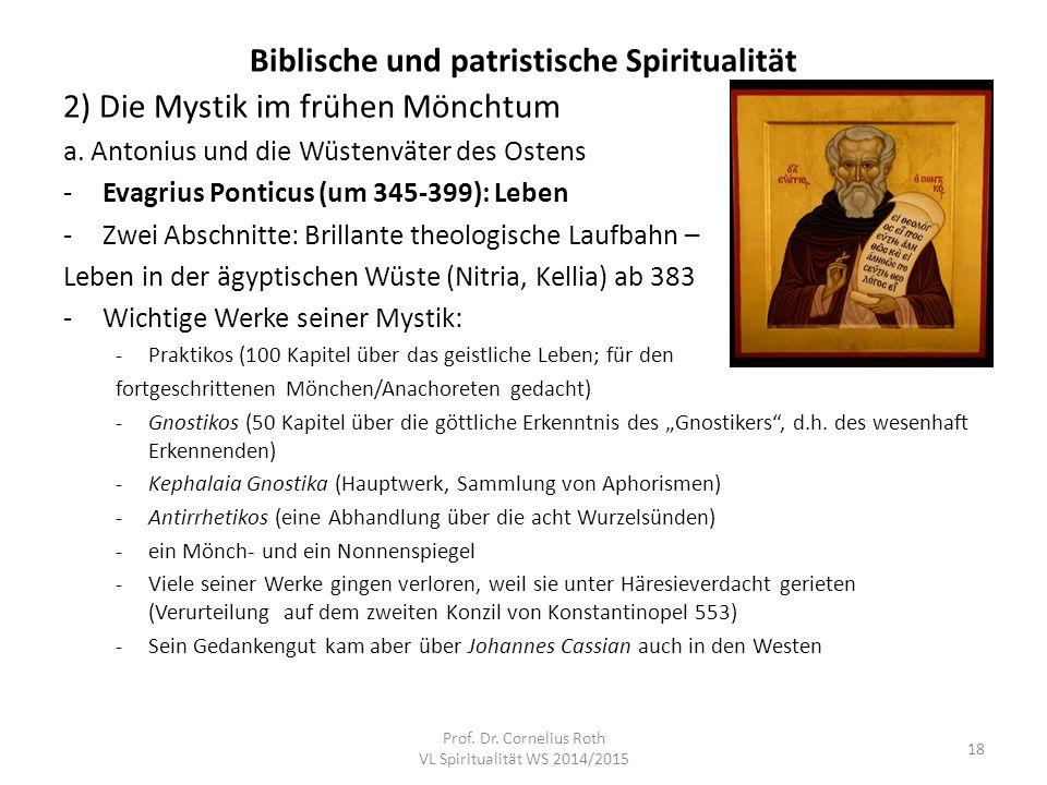 Biblische und patristische Spiritualität 2) Die Mystik im frühen Mönchtum a. Antonius und die Wüstenväter des Ostens -Evagrius Ponticus (um 345-399):