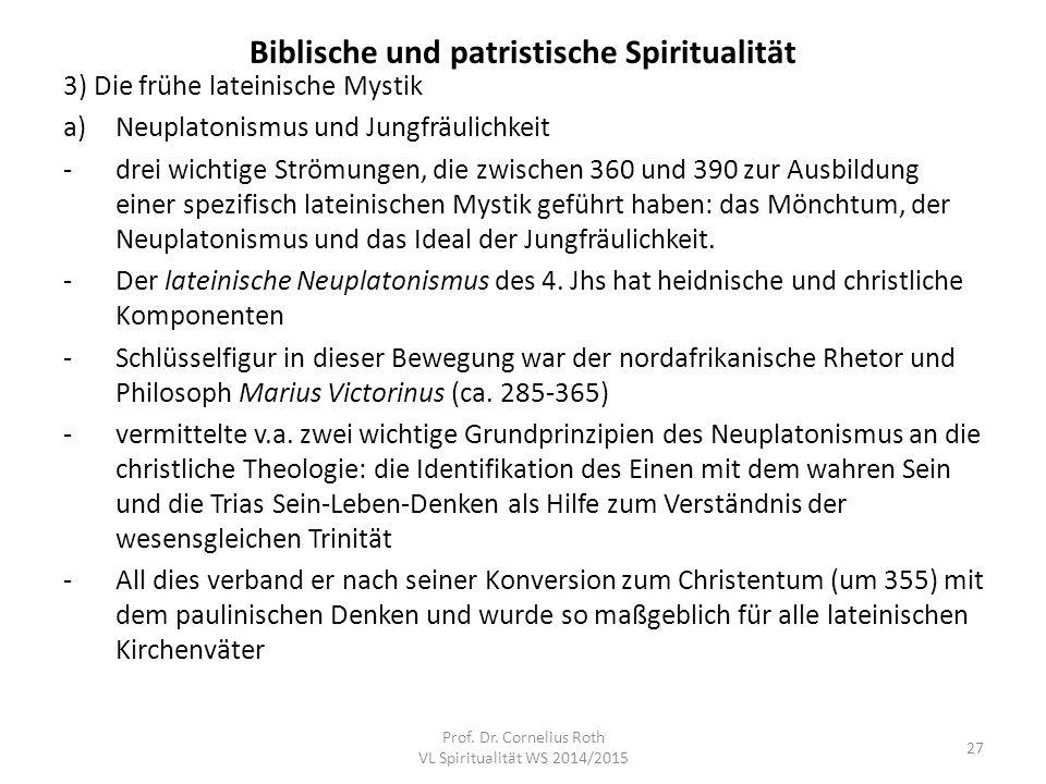 Biblische und patristische Spiritualität 3) Die frühe lateinische Mystik a)Neuplatonismus und Jungfräulichkeit -drei wichtige Strömungen, die zwischen