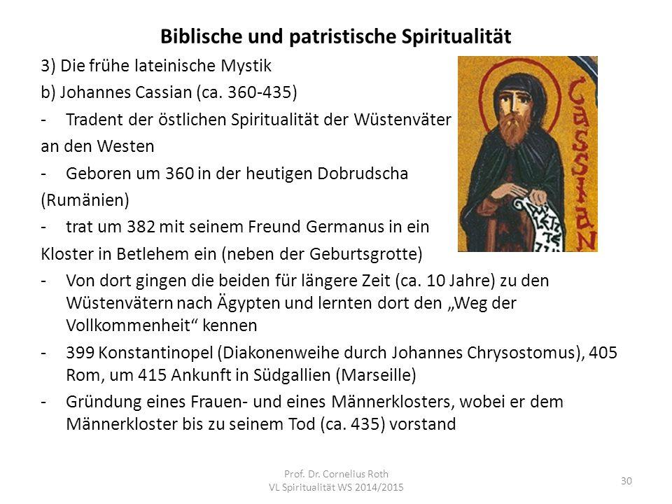 Biblische und patristische Spiritualität 3) Die frühe lateinische Mystik b) Johannes Cassian (ca. 360-435) -Tradent der östlichen Spiritualität der Wü