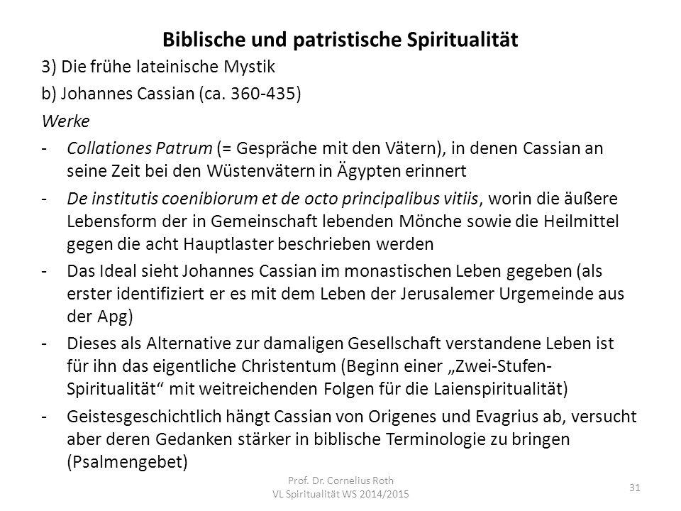 Biblische und patristische Spiritualität 3) Die frühe lateinische Mystik b) Johannes Cassian (ca. 360-435) Werke -Collationes Patrum (= Gespräche mit