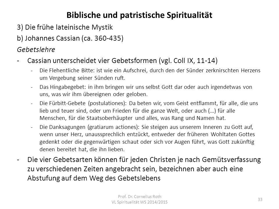 Biblische und patristische Spiritualität 3) Die frühe lateinische Mystik b) Johannes Cassian (ca. 360-435) Gebetslehre -Cassian unterscheidet vier Geb