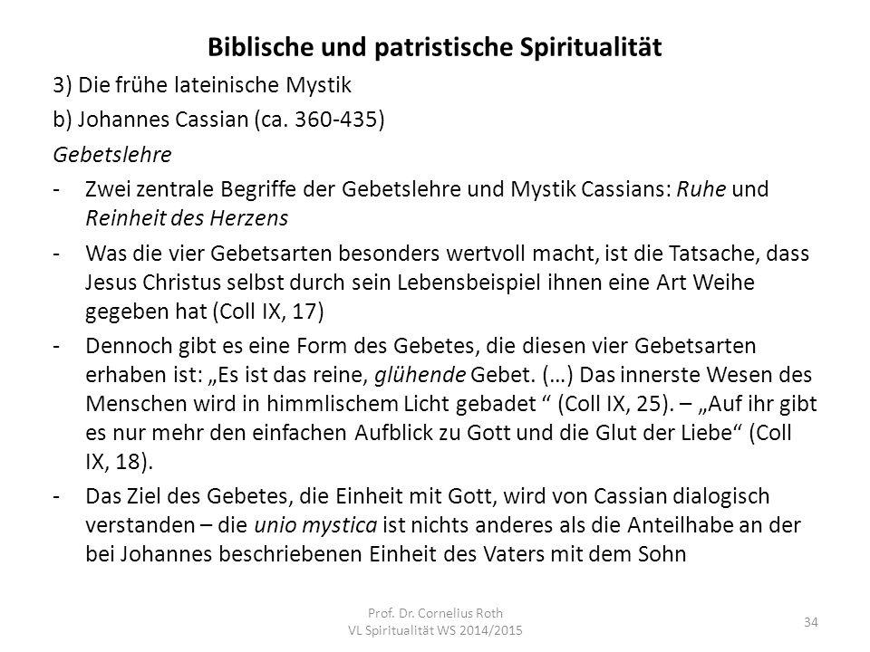 Biblische und patristische Spiritualität 3) Die frühe lateinische Mystik b) Johannes Cassian (ca. 360-435) Gebetslehre -Zwei zentrale Begriffe der Geb