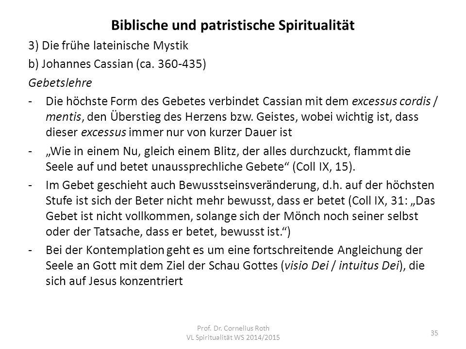 Biblische und patristische Spiritualität 3) Die frühe lateinische Mystik b) Johannes Cassian (ca. 360-435) Gebetslehre -Die höchste Form des Gebetes v