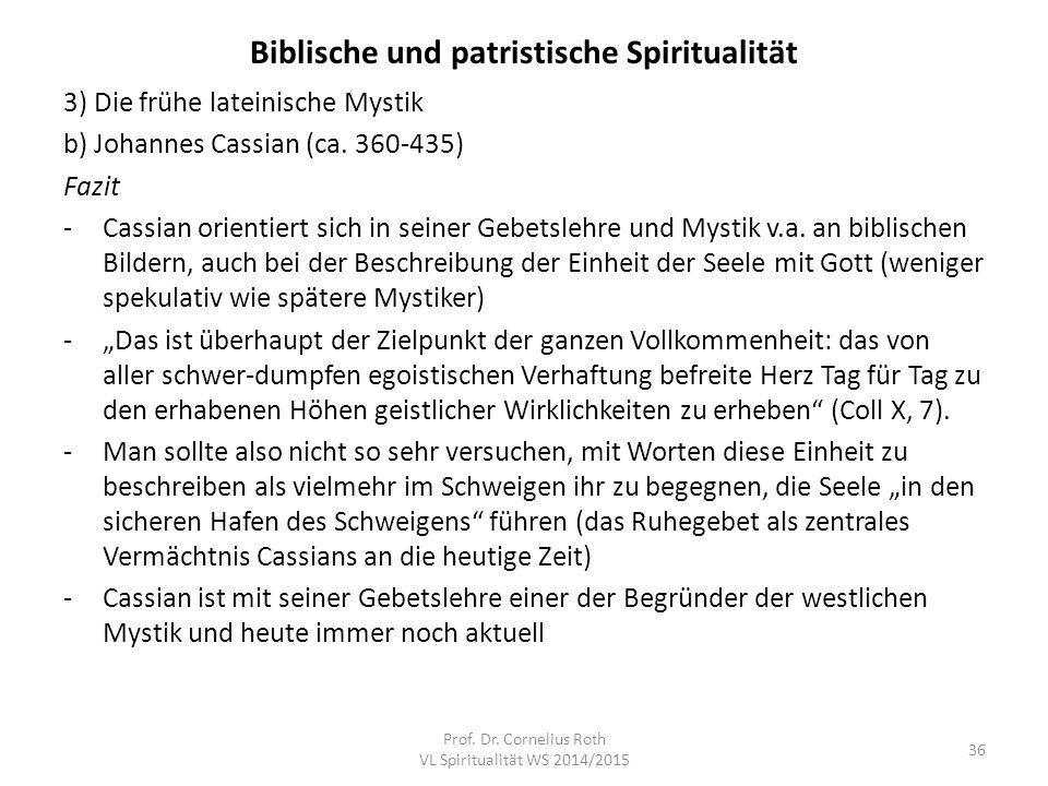 Biblische und patristische Spiritualität 3) Die frühe lateinische Mystik b) Johannes Cassian (ca. 360-435) Fazit -Cassian orientiert sich in seiner Ge