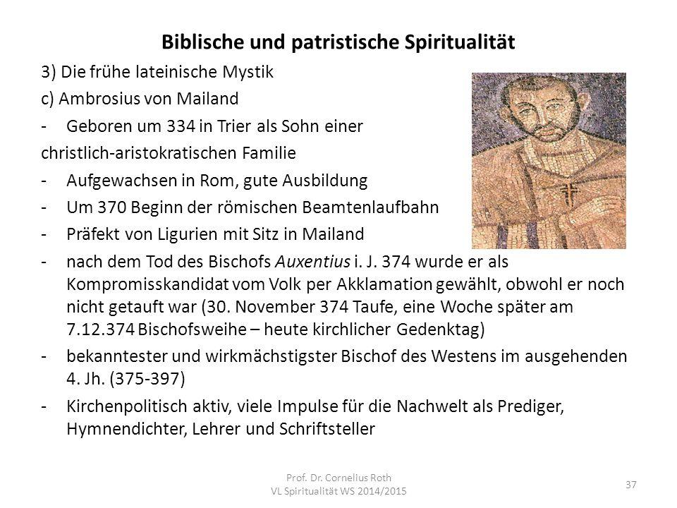 Biblische und patristische Spiritualität 3) Die frühe lateinische Mystik c) Ambrosius von Mailand -Geboren um 334 in Trier als Sohn einer christlich-a