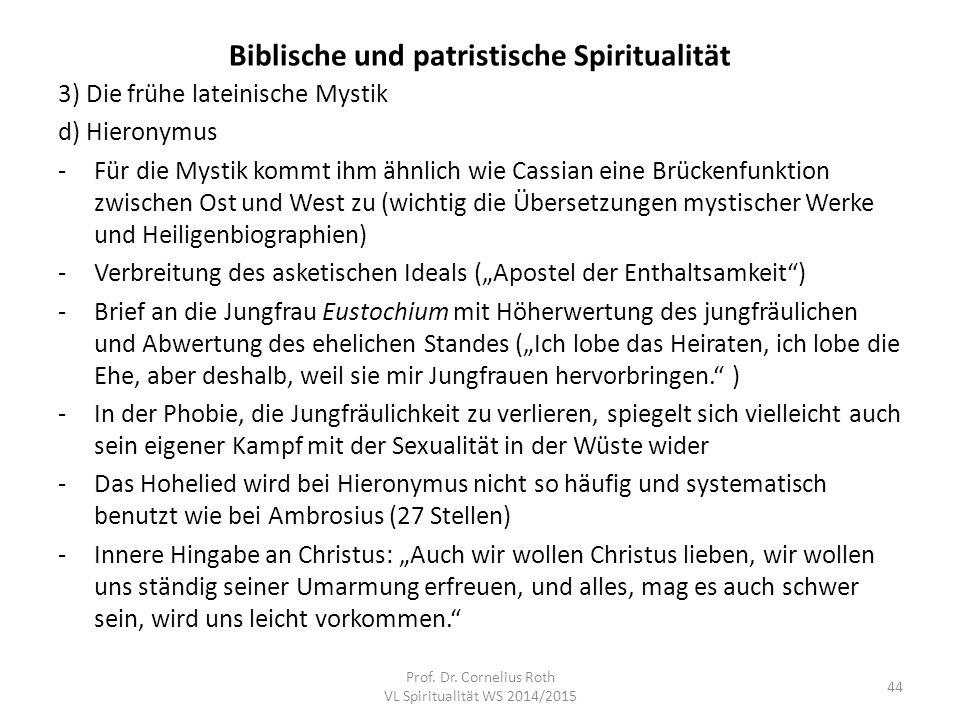 Biblische und patristische Spiritualität 3) Die frühe lateinische Mystik d) Hieronymus -Für die Mystik kommt ihm ähnlich wie Cassian eine Brückenfunkt