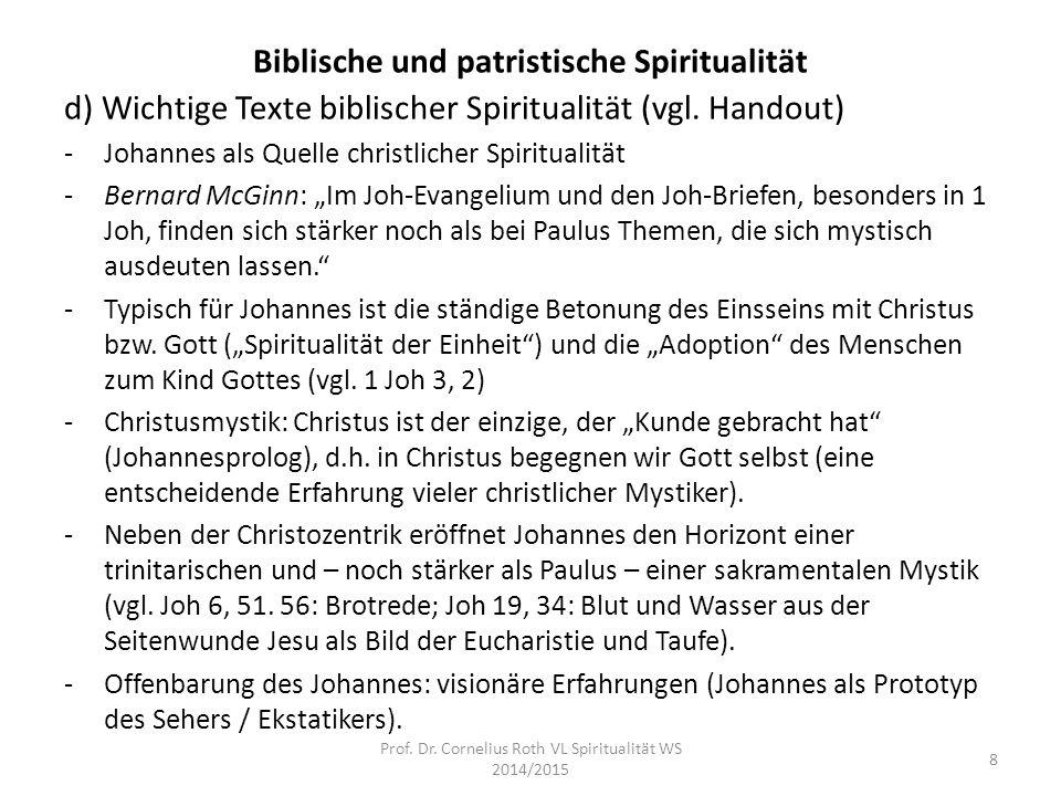 Biblische und patristische Spiritualität d) Wichtige Texte biblischer Spiritualität (vgl. Handout) -Johannes als Quelle christlicher Spiritualität -Be