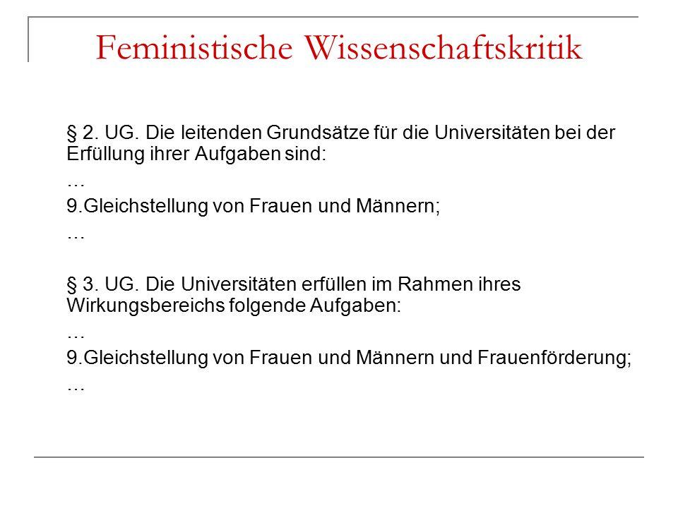 Feministische Wissenschaftskritik § 2. UG. Die leitenden Grundsätze für die Universitäten bei der Erfüllung ihrer Aufgaben sind: … 9.Gleichstellung vo