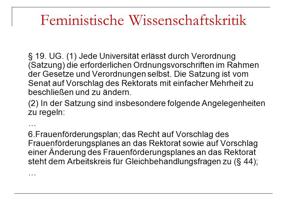 Feministische Wissenschaftskritik § 19. UG. (1) Jede Universität erlässt durch Verordnung (Satzung) die erforderlichen Ordnungsvorschriften im Rahmen