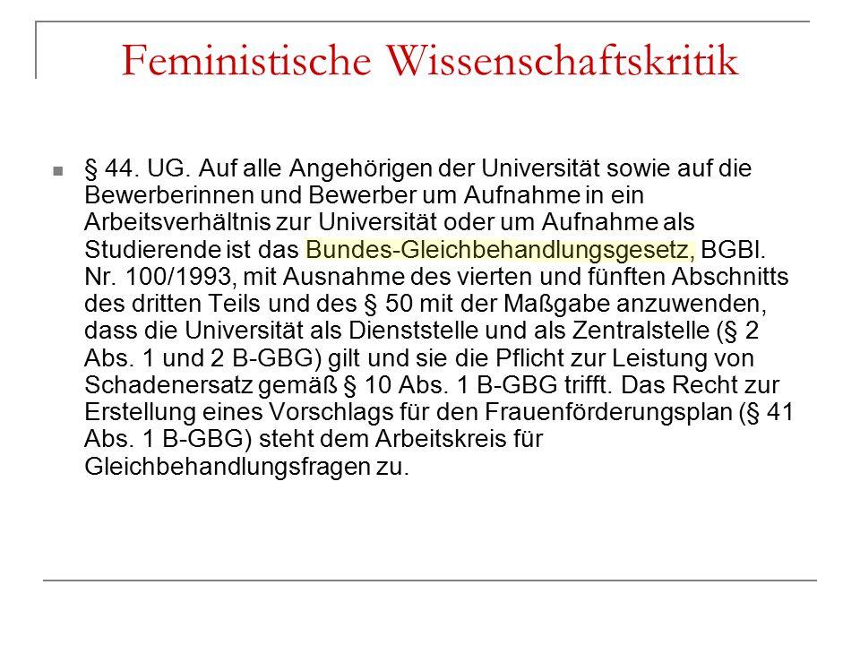 Feministische Wissenschaftskritik § 44. UG. Auf alle Angehörigen der Universität sowie auf die Bewerberinnen und Bewerber um Aufnahme in ein Arbeitsve