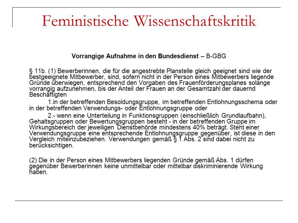 Feministische Wissenschaftskritik Vorrangige Aufnahme in den Bundesdienst – B-GBG § 11b. (1) Bewerberinnen, die für die angestrebte Planstelle gleich