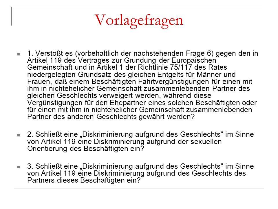 Vorlagefragen 1. Verstößt es (vorbehaltlich der nachstehenden Frage 6) gegen den in Artikel 119 des Vertrages zur Gründung der Europäischen Gemeinscha