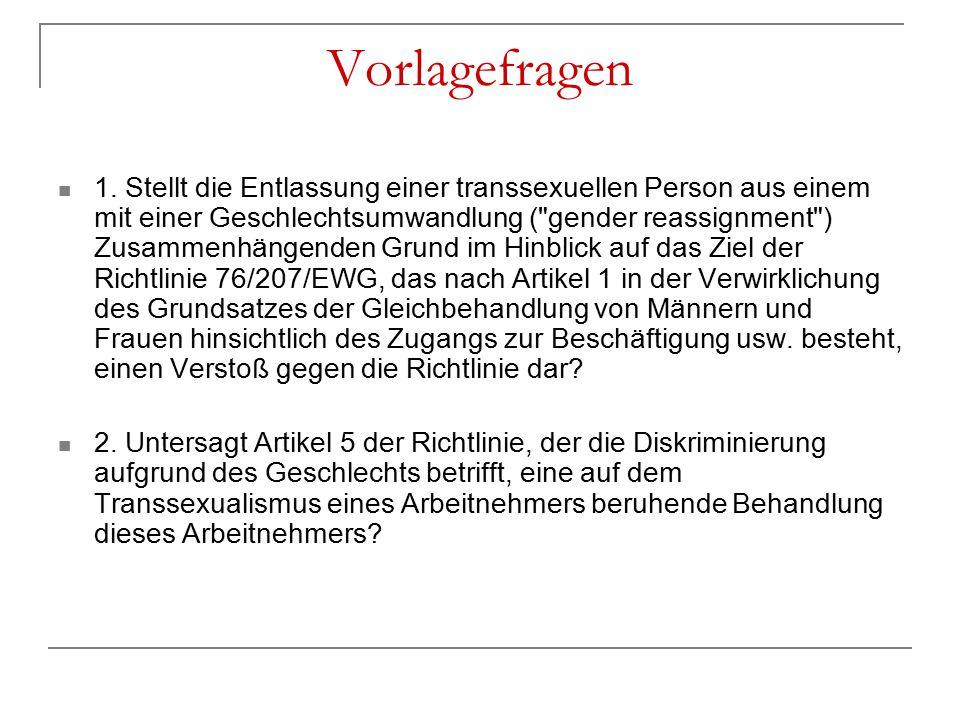 Vorlagefragen 1. Stellt die Entlassung einer transsexuellen Person aus einem mit einer Geschlechtsumwandlung (