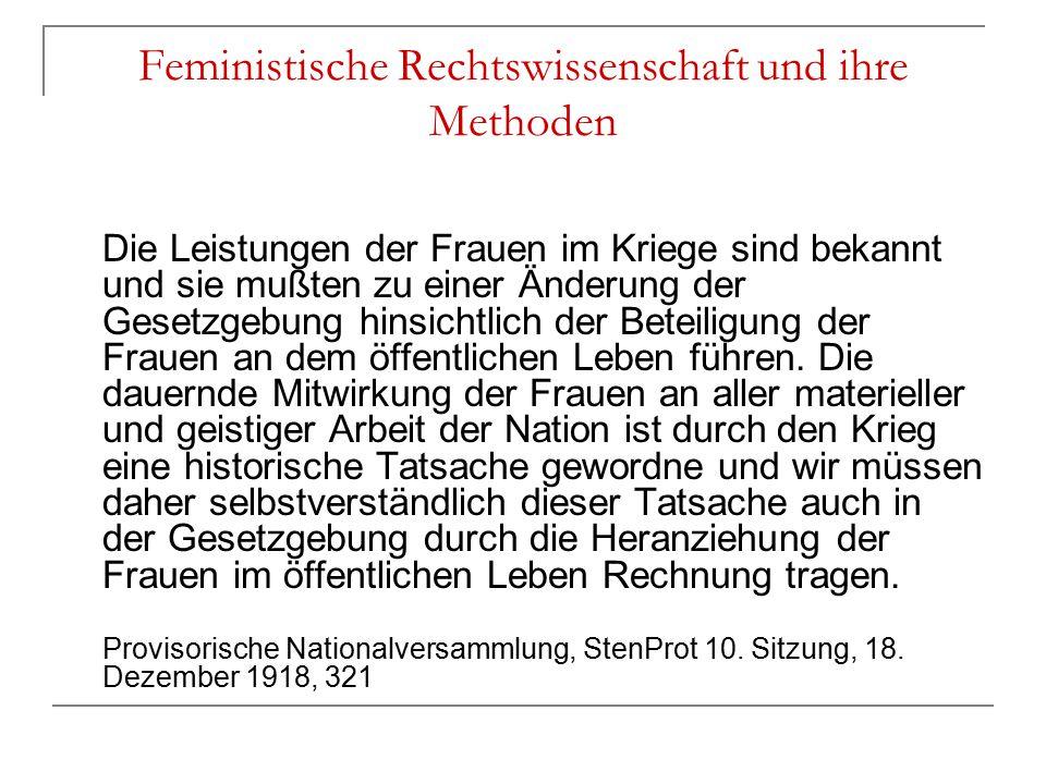 Feministische Rechtswissenschaft und ihre Methoden Die Leistungen der Frauen im Kriege sind bekannt und sie mußten zu einer Änderung der Gesetzgebung