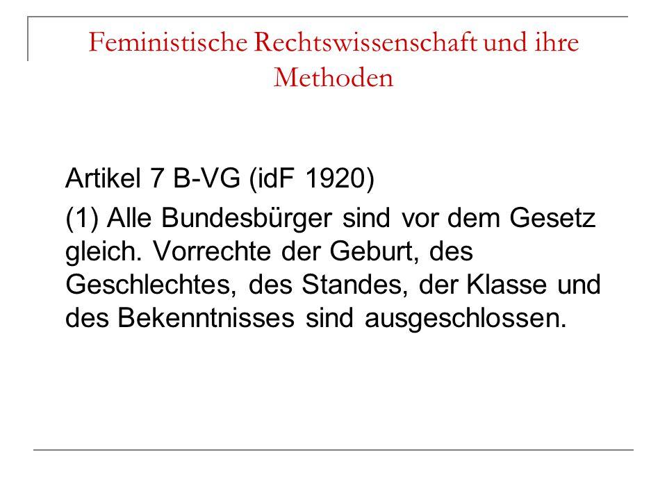 Feministische Rechtswissenschaft und ihre Methoden Artikel 7 B-VG (idF 1920) (1) Alle Bundesbürger sind vor dem Gesetz gleich. Vorrechte der Geburt, d