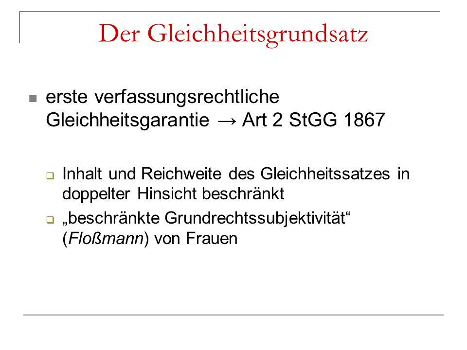 Der Gleichheitsgrundsatz erste verfassungsrechtliche Gleichheitsgarantie → Art 2 StGG 1867  Inhalt und Reichweite des Gleichheitssatzes in doppelter