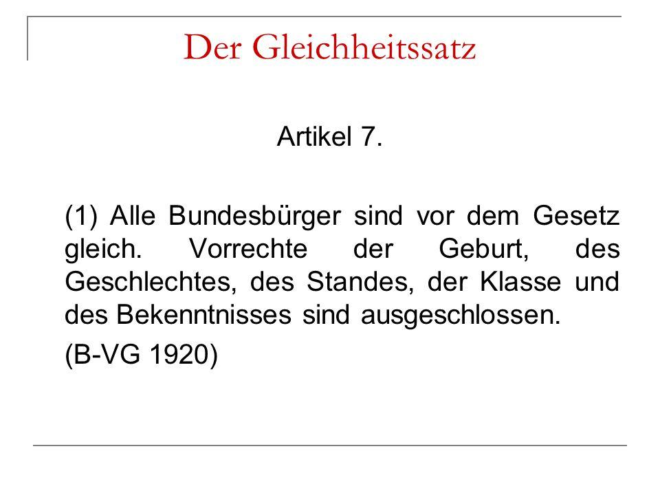 Der Gleichheitssatz Artikel 7. (1) Alle Bundesbürger sind vor dem Gesetz gleich. Vorrechte der Geburt, des Geschlechtes, des Standes, der Klasse und d