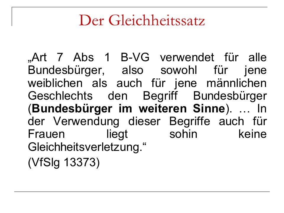 """Der Gleichheitssatz """"Art 7 Abs 1 B-VG verwendet für alle Bundesbürger, also sowohl für jene weiblichen als auch für jene männlichen Geschlechts den Be"""