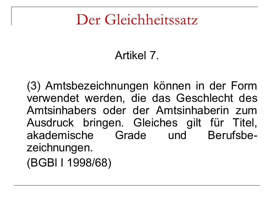 Der Gleichheitssatz Artikel 7. (3) Amtsbezeichnungen können in der Form verwendet werden, die das Geschlecht des Amtsinhabers oder der Amtsinhaberin z