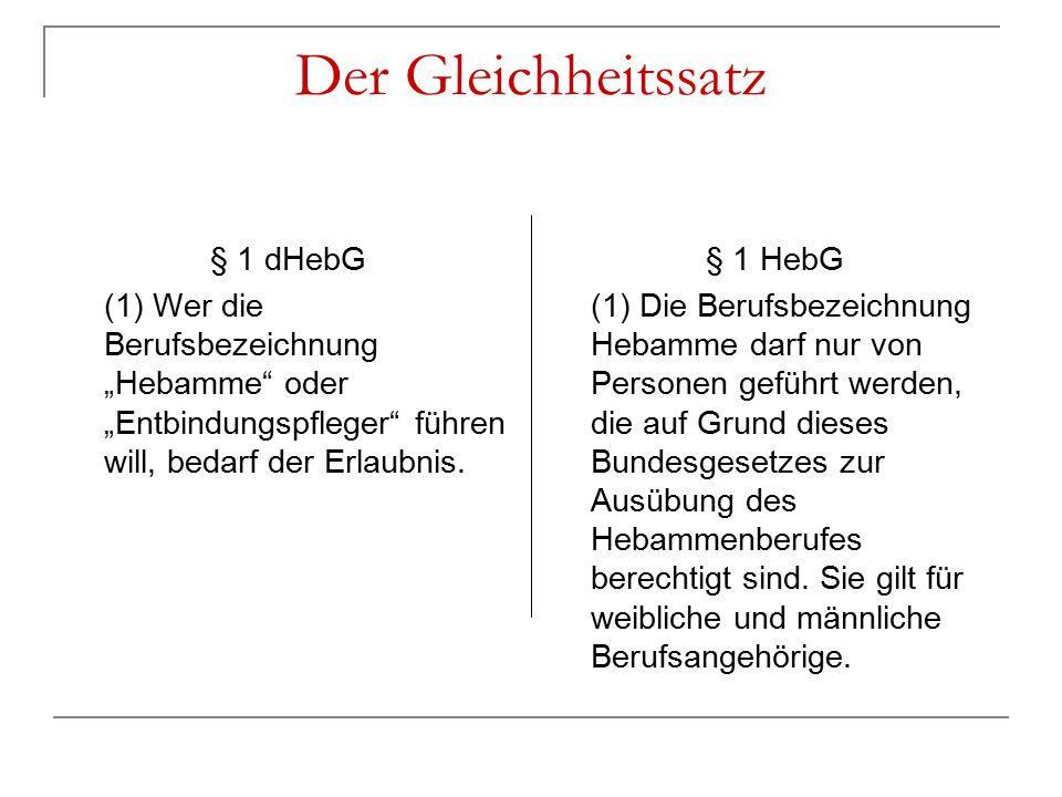 """Der Gleichheitssatz § 1 dHebG (1) Wer die Berufsbezeichnung """"Hebamme"""" oder """"Entbindungspfleger"""" führen will, bedarf der Erlaubnis. § 1 HebG (1) Die Be"""