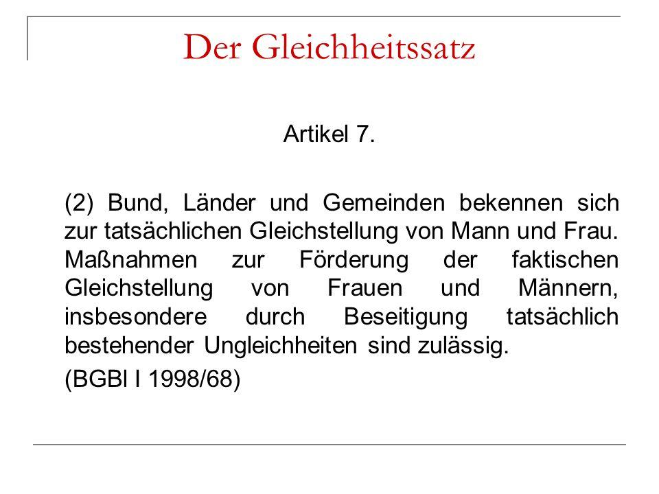 Der Gleichheitssatz Artikel 7. (2) Bund, Länder und Gemeinden bekennen sich zur tatsächlichen Gleichstellung von Mann und Frau. Maßnahmen zur Förderun