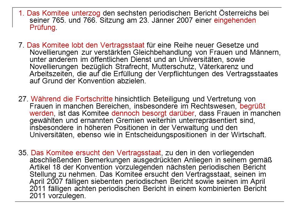 1. Das Komitee unterzog den sechsten periodischen Bericht Österreichs bei seiner 765. und 766. Sitzung am 23. Jänner 2007 einer eingehenden Prüfung. 7