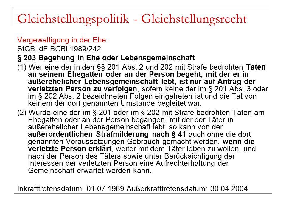 Gleichstellungspolitik - Gleichstellungsrecht Vergewaltigung in der Ehe StGB idF BGBl 1989/242 § 203 Begehung in Ehe oder Lebensgemeinschaft (1) Wer e