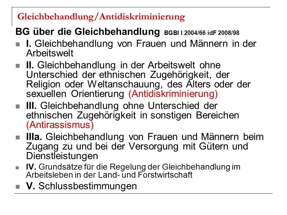 Gleichbehandlung/Antidiskriminierung BG über die Gleichbehandlung BGBl I 2004/66 idF 2008/98 I. Gleichbehandlung von Frauen und Männern in der Arbeits