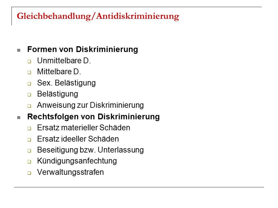 Gleichbehandlung/Antidiskriminierung Formen von Diskriminierung  Unmittelbare D.  Mittelbare D.  Sex. Belästigung  Belästigung  Anweisung zur Dis