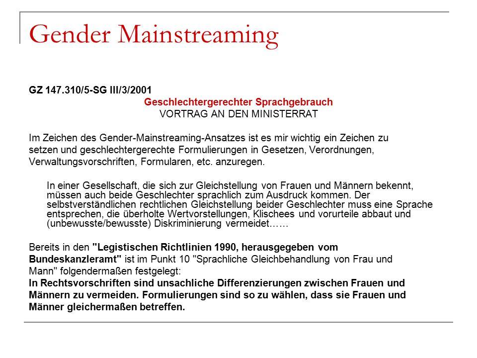 Gender Mainstreaming GZ 147.310/5-SG III/3/2001 Geschlechtergerechter Sprachgebrauch VORTRAG AN DEN MINISTERRAT Im Zeichen des Gender-Mainstreaming-An