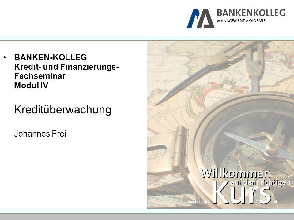www.richtiger.at BANKEN-KOLLEG Kredit- und Finanzierungs- Fachseminar Modul IV Kreditüberwachung Johannes Frei