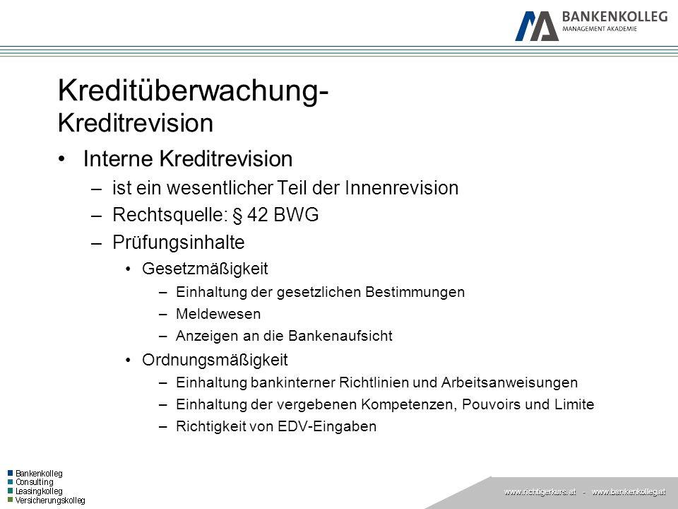 www.richtigerkurs. at www.richtigerkurs. at - www.bankenkolleg.at Kreditüberwachung- Kreditrevision Interne Kreditrevision –ist ein wesentlicher Teil