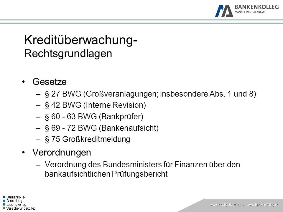 www.richtigerkurs. at www.richtigerkurs. at - www.bankenkolleg.at Kreditüberwachung- Rechtsgrundlagen Gesetze –§ 27 BWG (Großveranlagungen; insbesonde