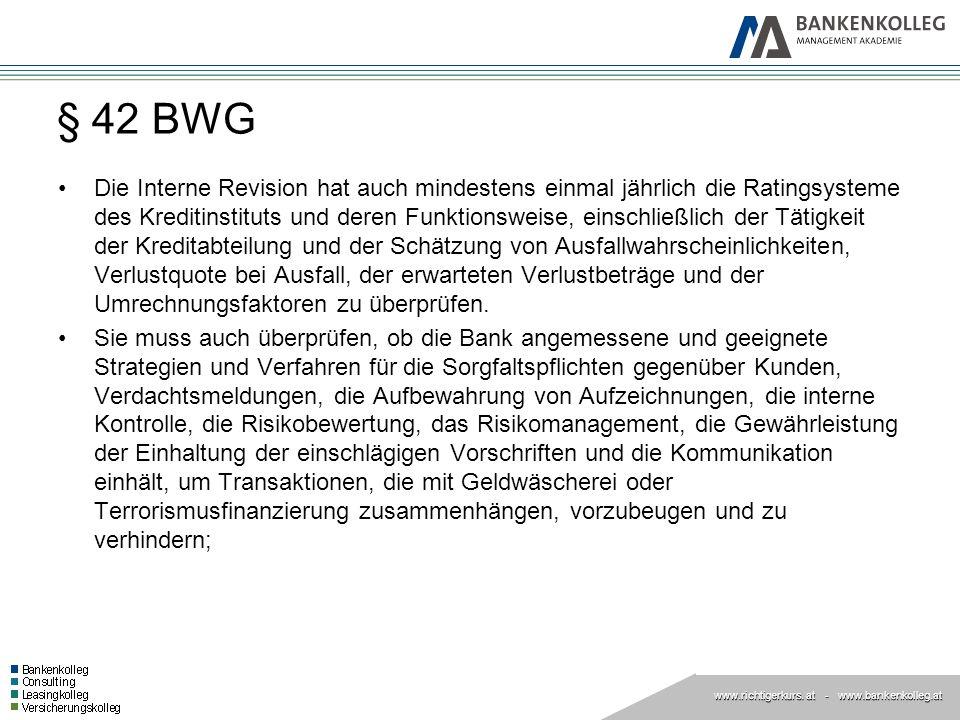 www.richtigerkurs. at www.richtigerkurs. at - www.bankenkolleg.at § 42 BWG Die Interne Revision hat auch mindestens einmal jährlich die Ratingsysteme