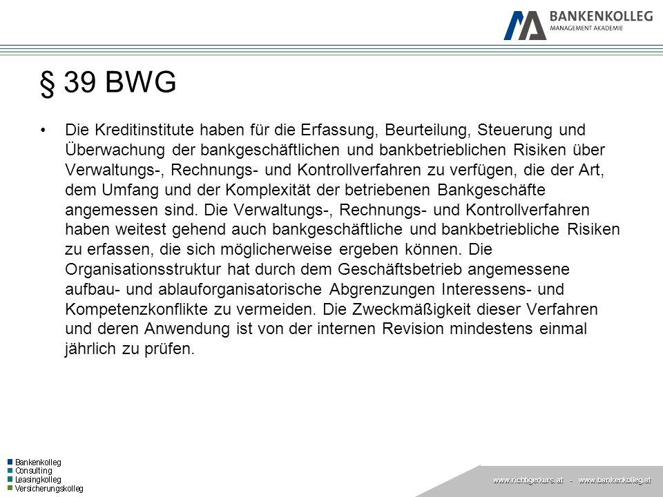 www.richtigerkurs. at www.richtigerkurs. at - www.bankenkolleg.at § 39 BWG Die Kreditinstitute haben für die Erfassung, Beurteilung, Steuerung und Übe