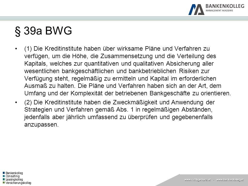 www.richtigerkurs. at www.richtigerkurs. at - www.bankenkolleg.at § 39a BWG (1) Die Kreditinstitute haben über wirksame Pläne und Verfahren zu verfüge