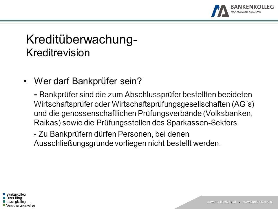 www.richtigerkurs. at www.richtigerkurs. at - www.bankenkolleg.at Kreditüberwachung- Kreditrevision Wer darf Bankprüfer sein? - Bankprüfer sind die zu