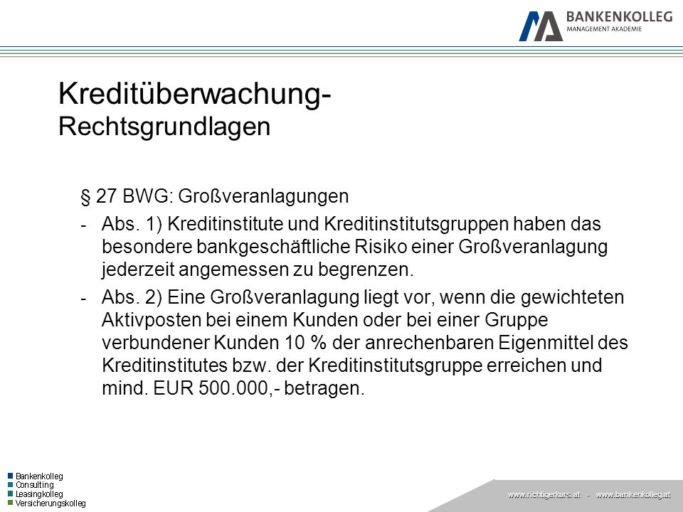 www.richtigerkurs. at www.richtigerkurs. at - www.bankenkolleg.at Kreditüberwachung- Rechtsgrundlagen § 27 BWG: Großveranlagungen - Abs. 1) Kreditinst