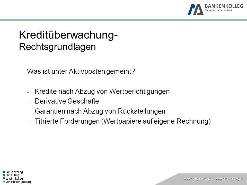 www.richtigerkurs. at www.richtigerkurs. at - www.bankenkolleg.at Kreditüberwachung- Rechtsgrundlagen Was ist unter Aktivposten gemeint? - Kredite nac