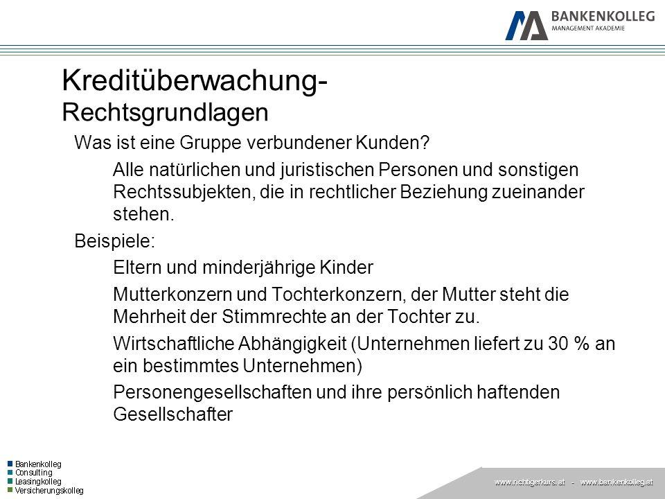 www.richtigerkurs. at www.richtigerkurs. at - www.bankenkolleg.at Kreditüberwachung- Rechtsgrundlagen Was ist eine Gruppe verbundener Kunden? Alle nat
