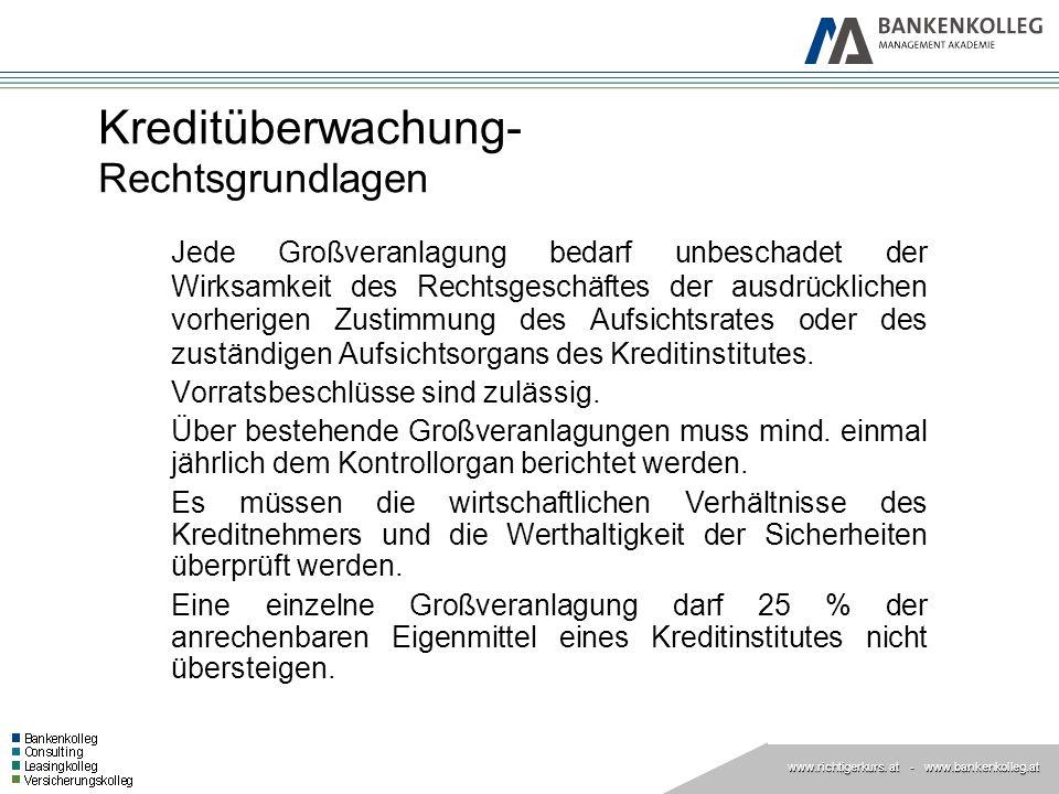 www.richtigerkurs. at www.richtigerkurs. at - www.bankenkolleg.at Kreditüberwachung- Rechtsgrundlagen Jede Großveranlagung bedarf unbeschadet der Wirk