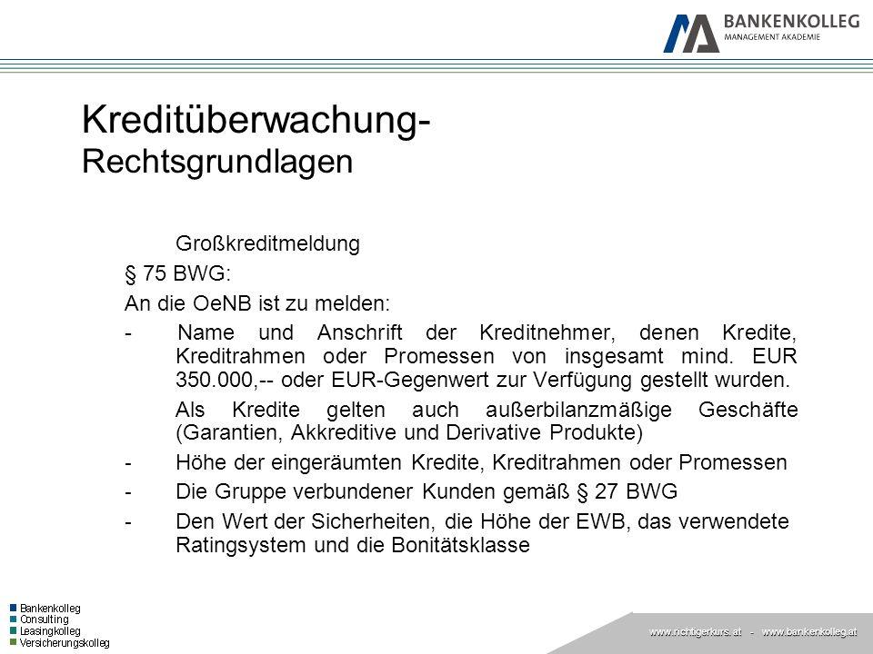 www.richtigerkurs. at www.richtigerkurs. at - www.bankenkolleg.at Kreditüberwachung- Rechtsgrundlagen Großkreditmeldung § 75 BWG: An die OeNB ist zu m