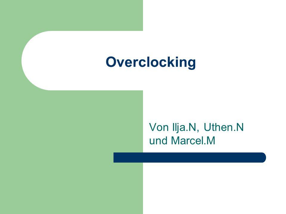 Overclocking Von Ilja.N, Uthen.N und Marcel.M